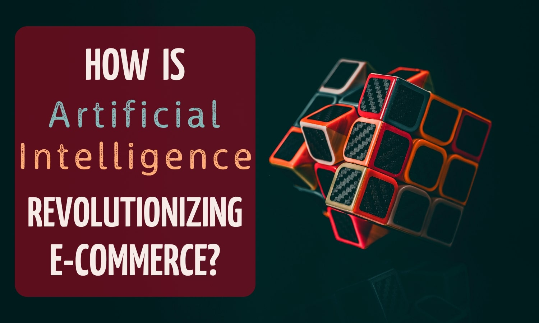 How AI Is Revolutionizing E-commerce