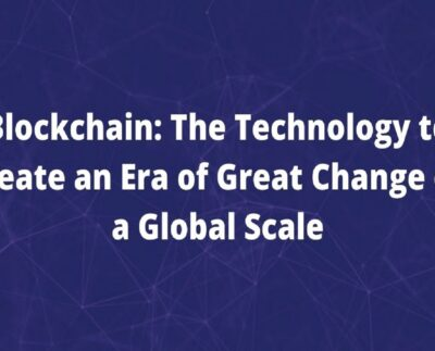 Blockchain_ The Technology to Create an Era of Great Change on a Global Scale