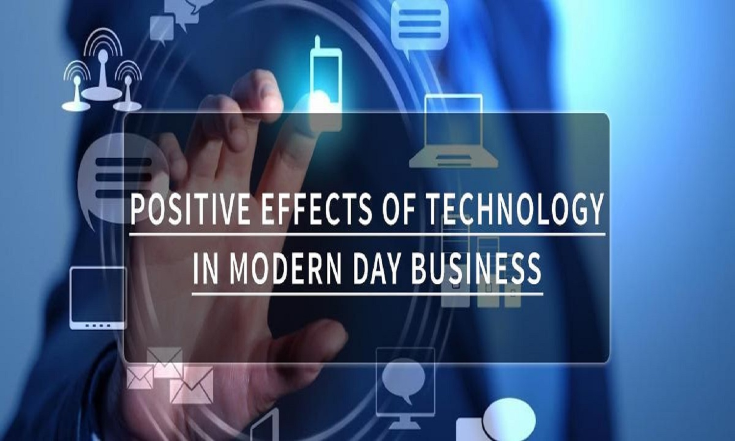 Positive Effects of Technology In Modern Day Business