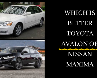 which is better Toyota Avalon or Nissan maxima